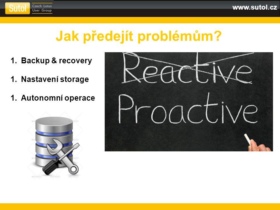 www.sutol.cz Jak předejít problémům? 1.Backup & recovery 1.Nastavení storage 1.Autonomní operace