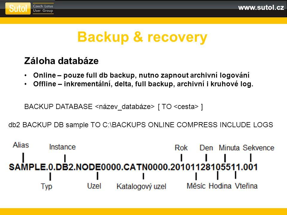 www.sutol.cz Backup & recovery Záloha databáze Online – pouze full db backup, nutno zapnout archivní logování Offline – inkrementální, delta, full bac