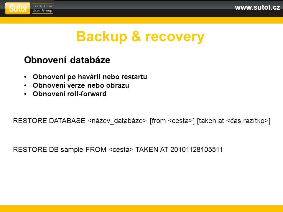www.sutol.cz Backup & recovery Obnovení databáze Obnovení po havárii nebo restartu Obnovení verze nebo obrazu Obnovení roll-forward RESTORE DATABASE [