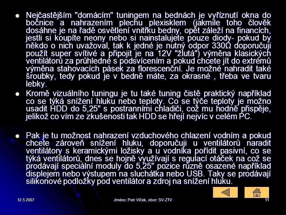 12.5.2007Jméno: Petr Vlček, obor: SV-ZTV10 V dnešní době je tuning PC ve velké oblibě, jelikož PC již není jen klasický přístroj, který je schovaný ně