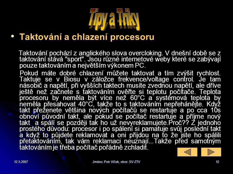 12.5.2007Jméno: Petr Vlček, obor: SV-ZTV11 Nejčastějším