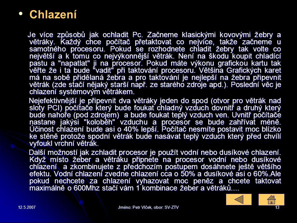 12.5.2007Jméno: Petr Vlček, obor: SV-ZTV12 Taktování a chlazení procesoru Taktování pochází z anglického slova overcloking. V dnešní době se z taktová