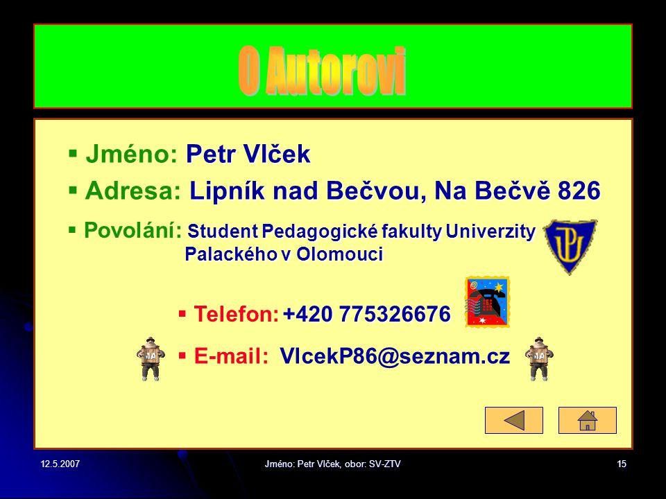 12.5.2007Jméno: Petr Vlček, obor: SV-ZTV14 INTERNET  ODKAZY  ODKAZY : http://www.pctuning.cz/ http://pc-tunning.blog.cz/ http://www.tunpc.estranky.c