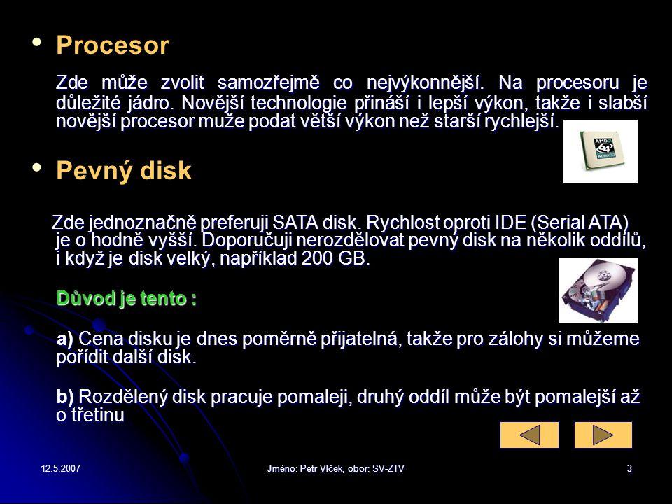 12.5.2007Jméno: Petr Vlček, obor: SV-ZTV2 Sestavit si sám počítač a nainstalovat do něho operační systém, není nijak zvlášť těžké, v případě, že vám n