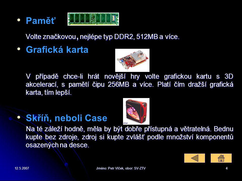 12.5.2007Jméno: Petr Vlček, obor: SV-ZTV3 Procesor Z de může zvolit samozřejmě co nejvýkonnější. Na procesoru je důležité jádro. Novější technologie p
