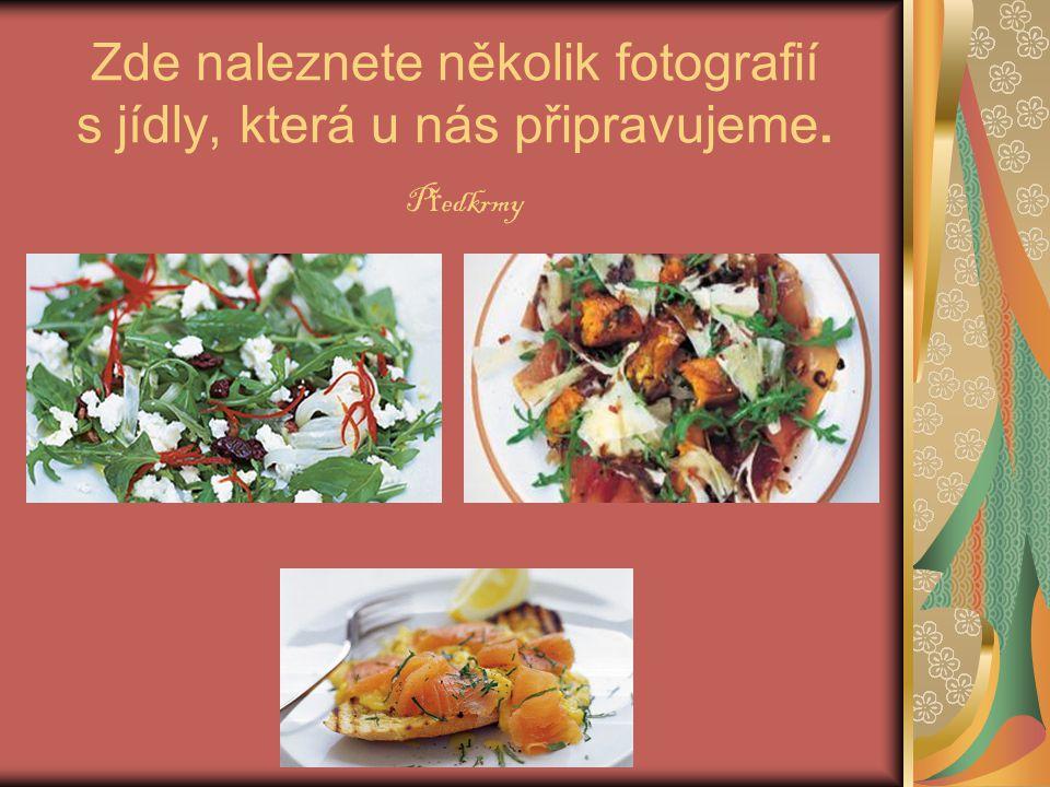 Zde naleznete několik fotografií s jídly, která u nás připravujeme. P ř edkrmy