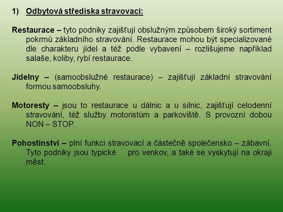 1)Odbytová střediska stravovací: Restaurace – tyto podniky zajišťují obslužným způsobem široký sortiment pokrmů základního stravování.