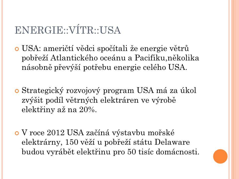 ENERGIE::VÍTR::USA USA: američtí vědci spočítali že energie větrů pobřeží Atlantického oceánu a Pacifiku,několika násobně převýší potřebu energie celého USA.