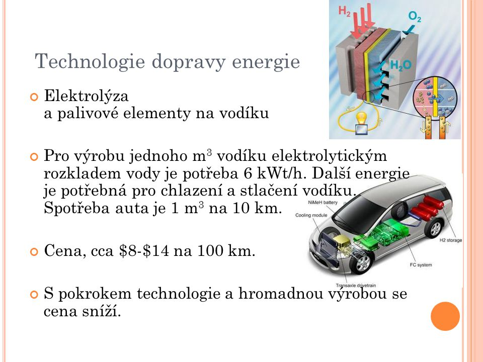 Technologie dopravy energie Elektrolýza a palivové elementy na vodíku Pro výrobu jednoho m 3 vodíku elektrolytickým rozkladem vody je potřeba 6 kWt/h.