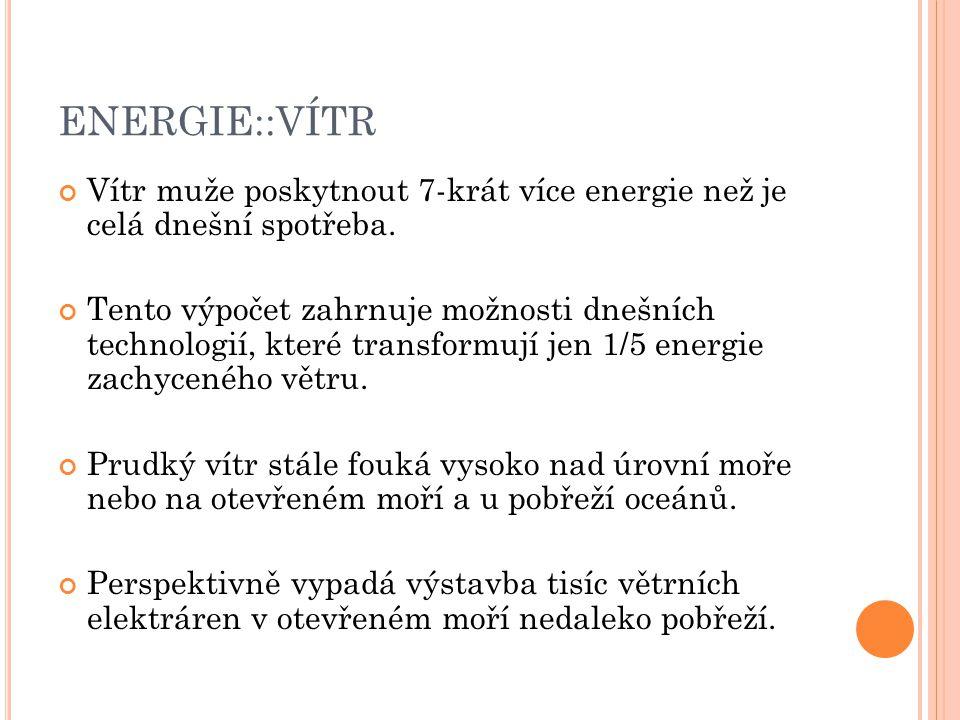 ENERGIE::VÍTR Vítr muže poskytnout 7-krát více energie než je celá dnešní spotřeba.