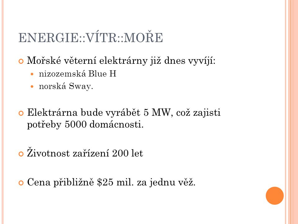 ENERGIE::VÍTR::MOŘE Mořské věterní elektrárny již dnes vyvíjí: nizozemská Blue H norská Sway. Elektrárna bude vyrábět 5 MW, což zajisti potřeby 5000 d