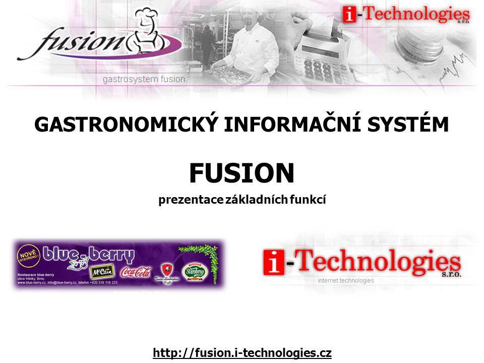 GASTRONOMICKÝ INFORMAČNÍ SYSTÉM FUSION prezentace základních funkcí http://fusion.i-technologies.cz