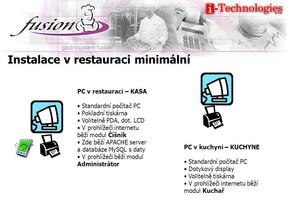 Instalace v restauraci minimální PC v restauraci – KASA Standardní počítač PC Pokladní tiskárna Volitelně PDA, dot. LCD V prohlížeči internetu běží mo