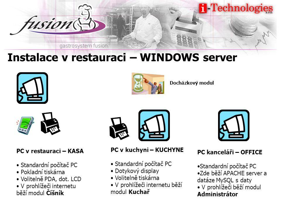 Instalace v restauraci – WINDOWS server PC v restauraci – KASA Standardní počítač PC Pokladní tiskárna Volitelně PDA, dot. LCD V prohlížeči internetu