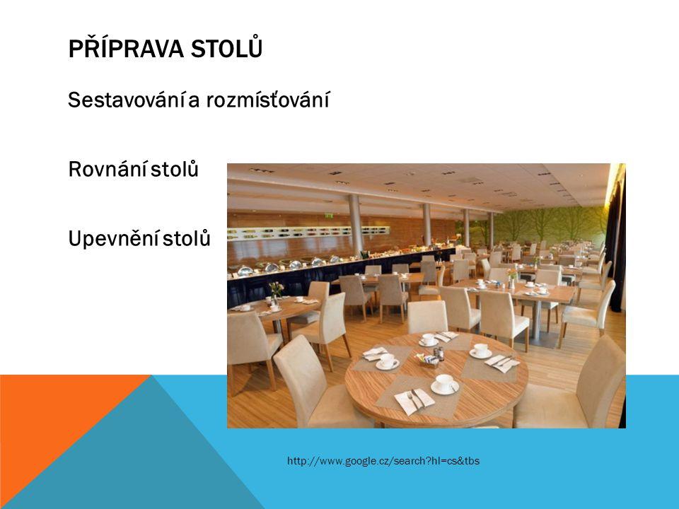 PŘÍPRAVA STOLŮ Sestavování a rozmísťování Rovnání stolů Upevnění stolů http://www.google.cz/search?hl=cs&tbs