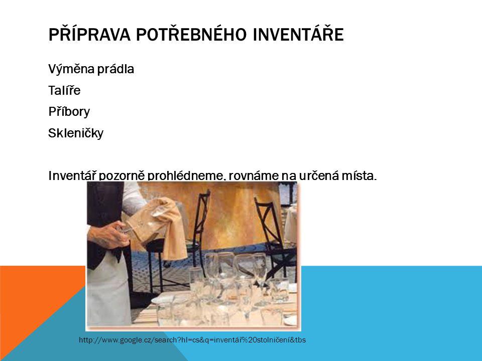 PŘÍPRAVA POTŘEBNÉHO INVENTÁŘE Výměna prádla Talíře Příbory Skleničky Inventář pozorně prohlédneme, rovnáme na určená místa. http://www.google.cz/searc
