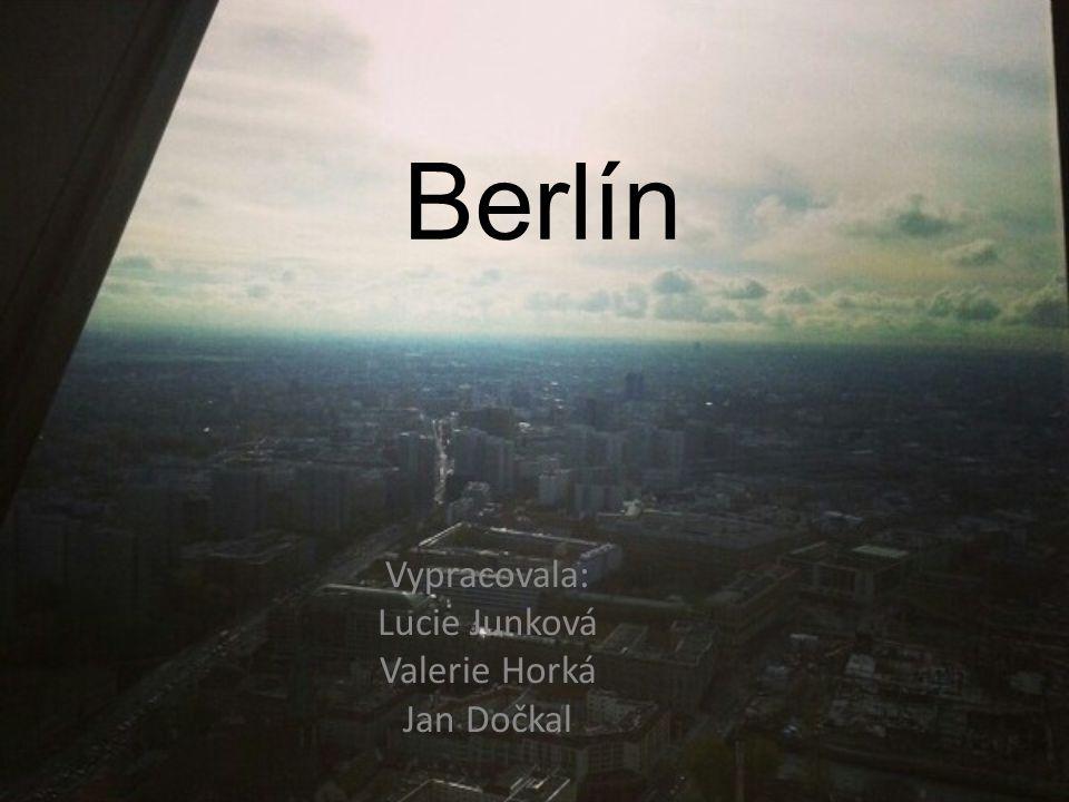 Berlín Vypracovala: Lucie Junková Valerie Horká Jan Dočkal