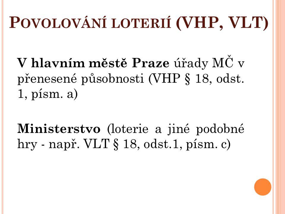 P OVOLOVÁNÍ LOTERIÍ (VHP, VLT) V hlavním městě Praze úřady MČ v přenesené působnosti (VHP § 18, odst. 1, písm. a) Ministerstvo (loterie a jiné podobné