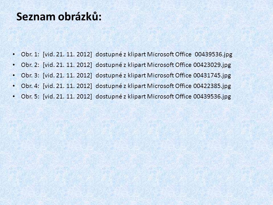 Seznam obrázků: Obr. 1: [vid. 21. 11. 2012] dostupné z klipart Microsoft Office 00439536.jpg Obr. 2: [vid. 21. 11. 2012] dostupné z klipart Microsoft