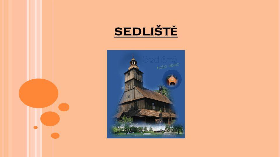 I NFORMACE O OBCI Sedliště se nacházejí v Moravskoslezském kraji, v okresu Frýdek-Místek První písemná zmínka je z r.