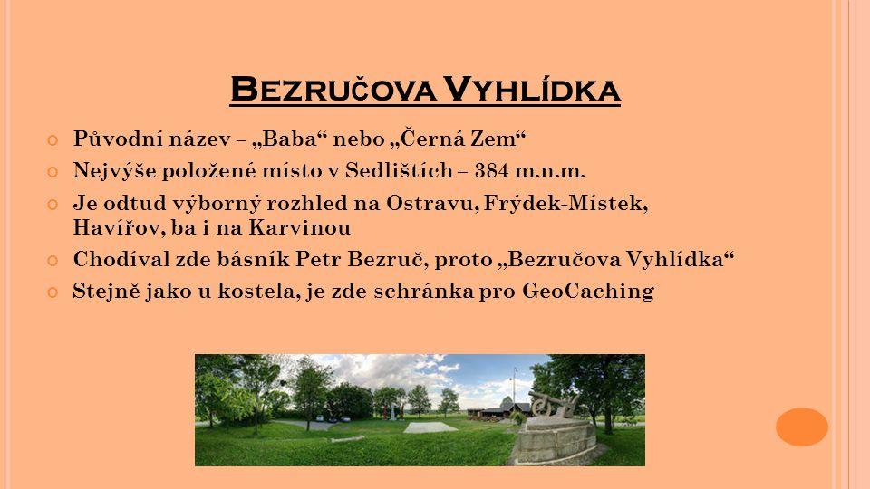 """B EZRU Č OVA V YHLÍDKA Původní název – """"Baba"""" nebo """"Černá Zem"""" Nejvýše položené místo v Sedlištích – 384 m.n.m. Je odtud výborný rozhled na Ostravu, F"""