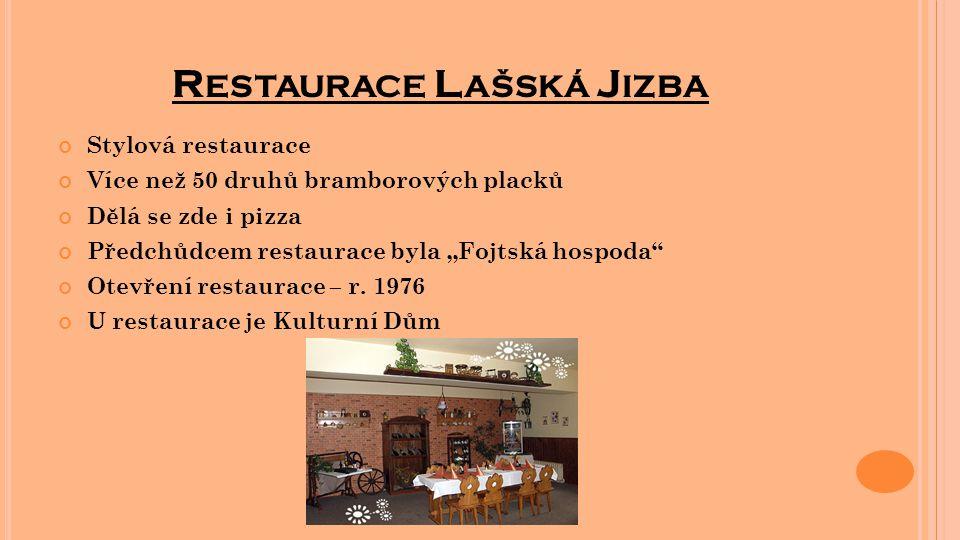 """R ESTAURACE L AŠSKÁ J IZBA Stylová restaurace Více než 50 druhů bramborových placků Dělá se zde i pizza Předchůdcem restaurace byla """"Fojtská hospoda"""""""