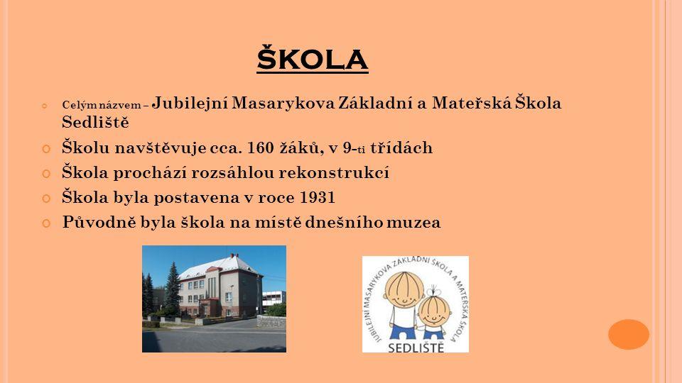 ŠKOLA Celým názvem – Jubilejní Masarykova Základní a Mateřská Škola Sedliště Školu navštěvuje cca. 160 žáků, v 9- ti třídách Škola prochází rozsáhlou