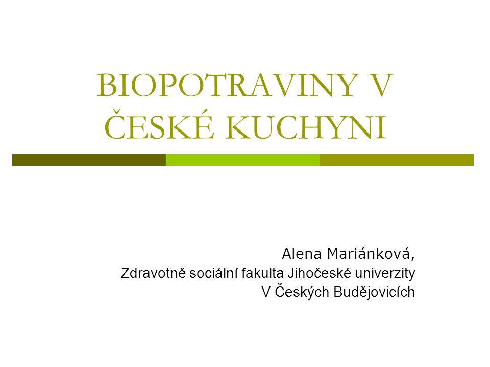 BIOPOTRAVINY V ČESKÉ KUCHYNI Alena Mariánková, Zdravotně sociální fakulta Jihočeské univerzity V Českých Budějovicích