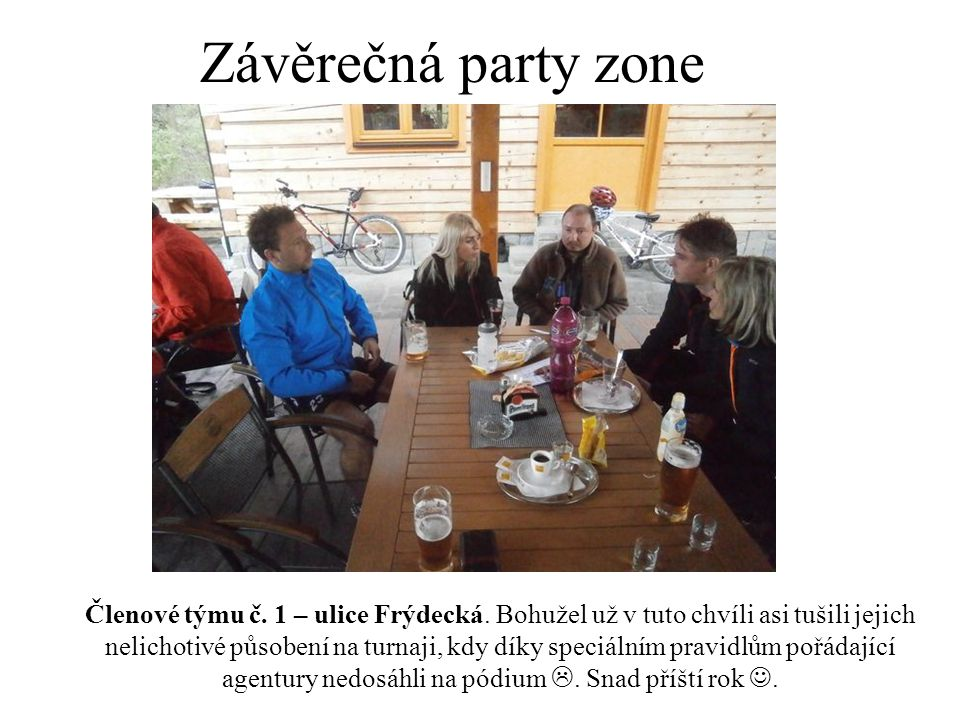 Závěrečná party zone Členové týmu č. 1 – ulice Frýdecká. Bohužel už v tuto chvíli asi tušili jejich nelichotivé působení na turnaji, kdy díky speciáln