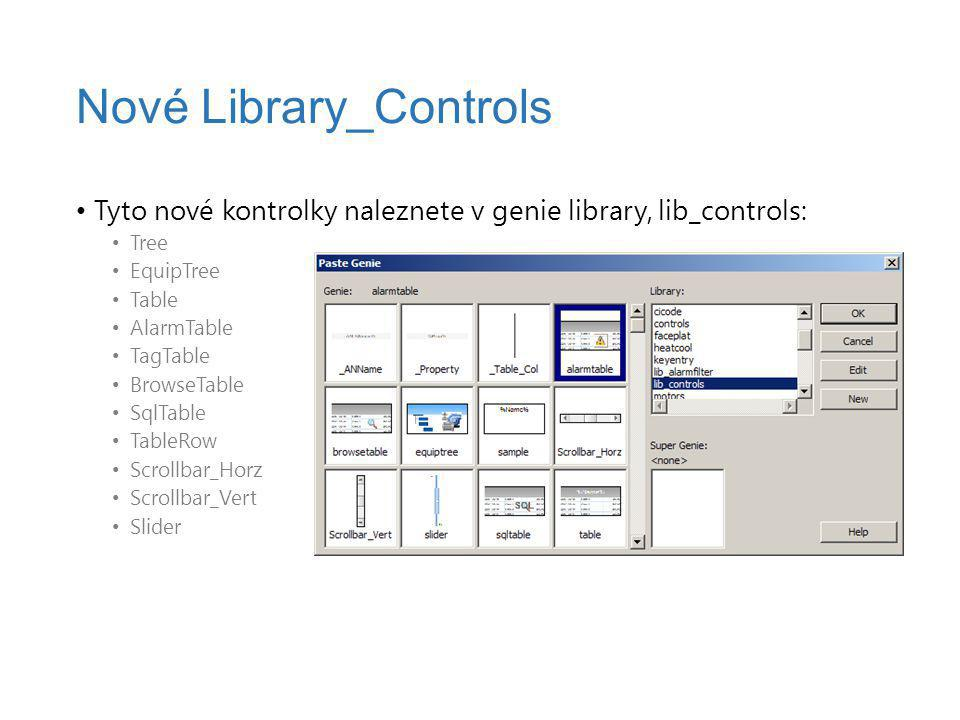 Tyto nové kontrolky naleznete v genie library, lib_controls: Tree EquipTree Table AlarmTable TagTable BrowseTable SqlTable TableRow Scrollbar_Horz Scr