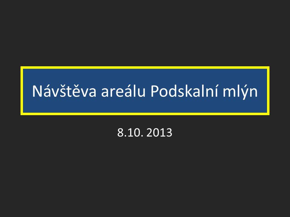 Návštěva areálu Podskalní mlýn 8.10. 2013