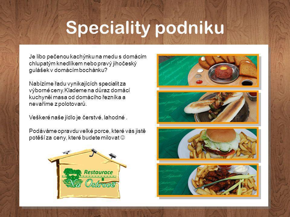 Speciality podniku Je libo pečenou kachýnku na medu s domácím chlupatým knedlíkem nebo pravý jihočeský gulášek v domácím bochánku.