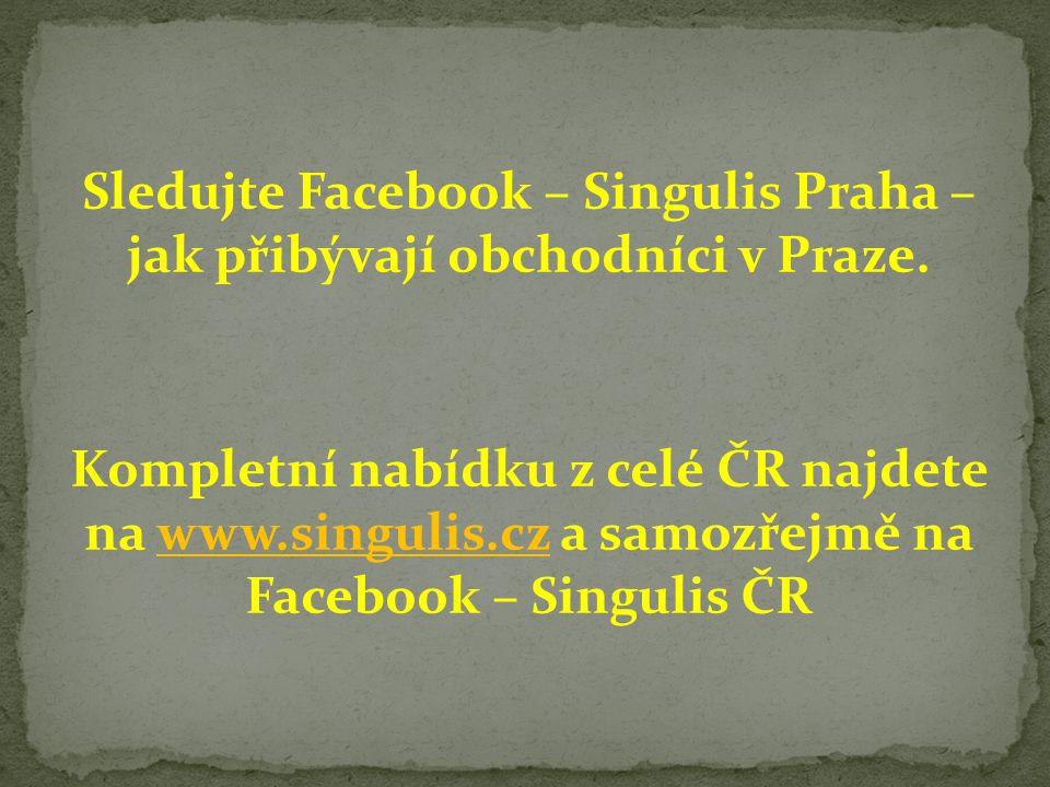 Sledujte Facebook – Singulis Praha – jak přibývají obchodníci v Praze. Kompletní nabídku z celé ČR najdete na www.singulis.cz a samozřejmě na Facebook