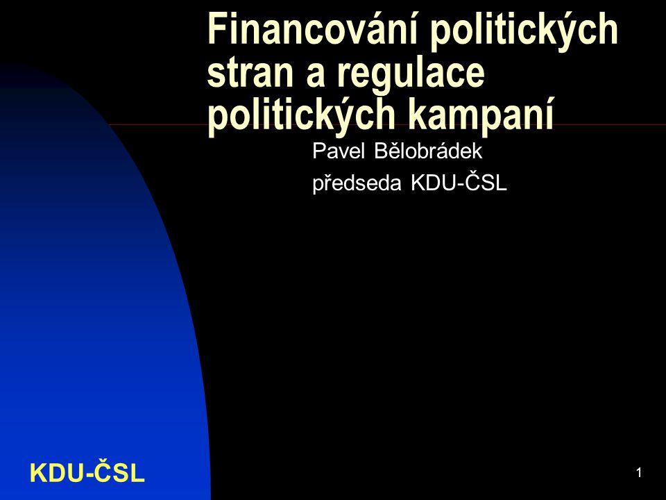KDU-ČSL 1 Financování politických stran a regulace politických kampaní Pavel Bělobrádek předseda KDU-ČSL