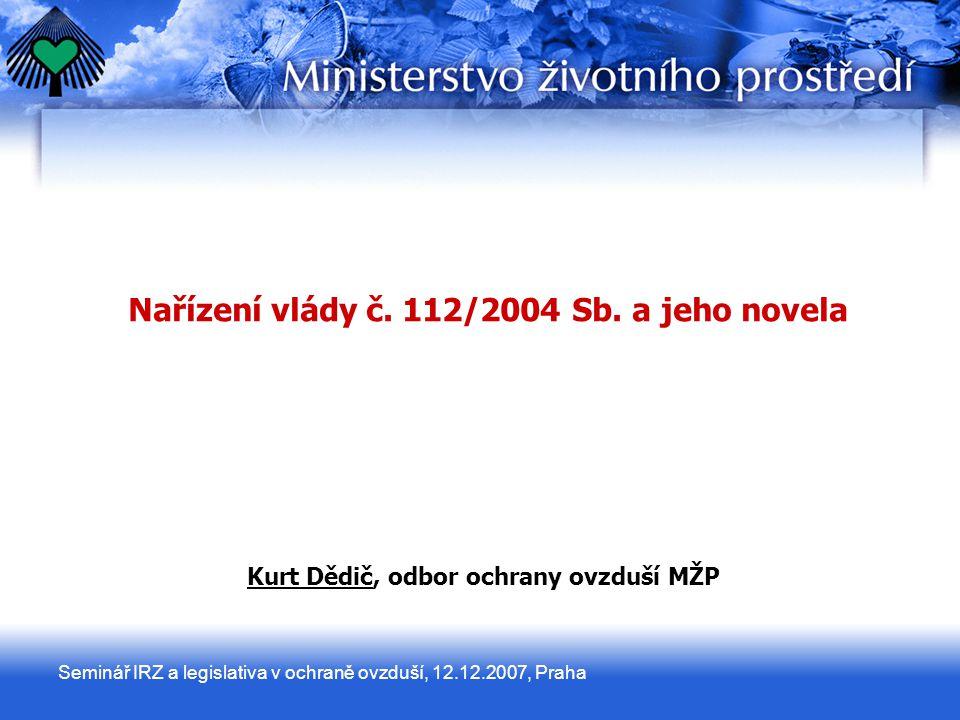 Seminář IRZ a legislativa v ochraně ovzduší, 12.12.2007, Praha Nařízení vlády č.