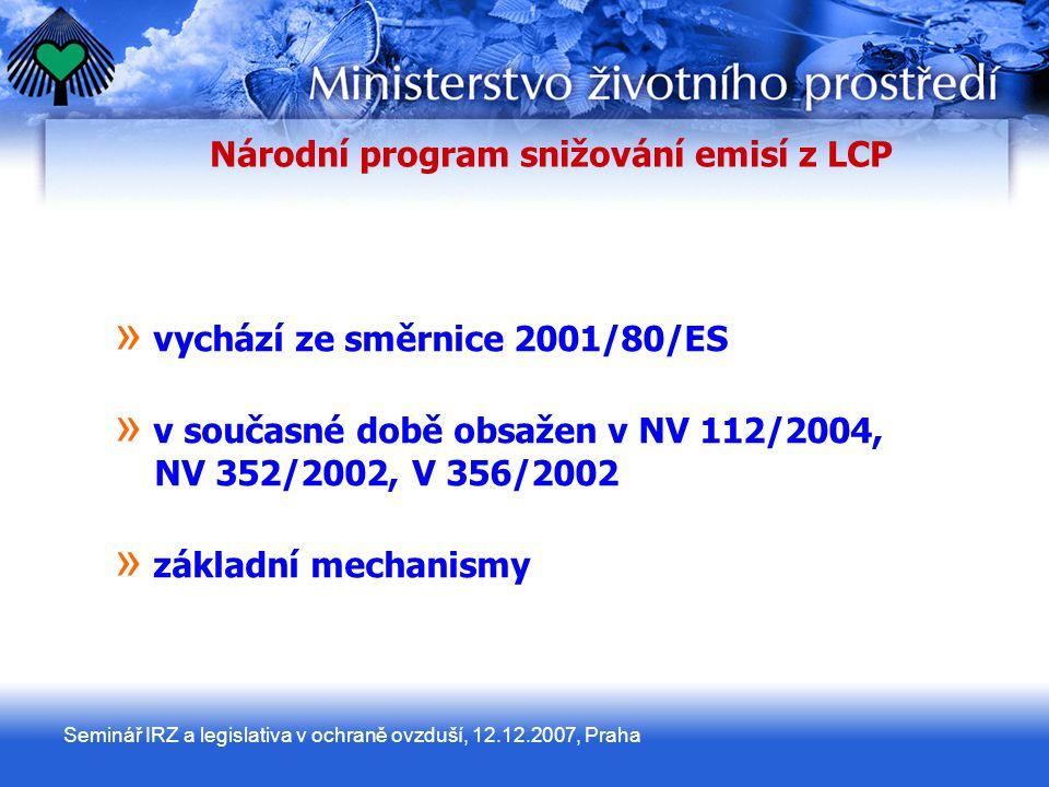 Seminář IRZ a legislativa v ochraně ovzduší, 12.12.2007, Praha Národní program snižování emisí z LCP » » vychází ze směrnice 2001/80/ES » » v současné době obsažen v NV 112/2004, NV 352/2002, V 356/2002 » » základní mechanismy