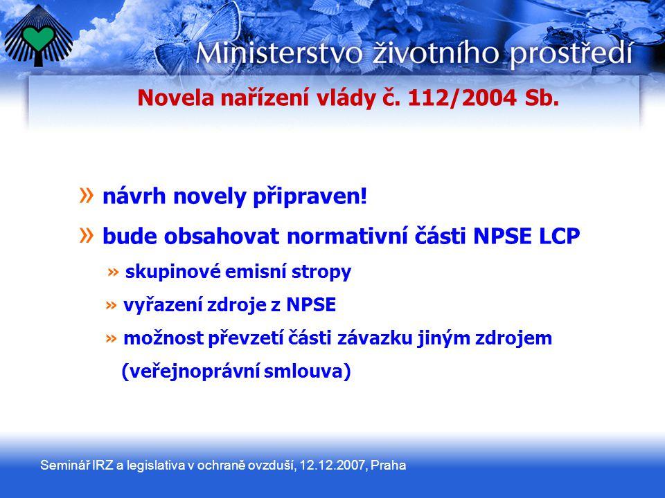 Seminář IRZ a legislativa v ochraně ovzduší, 12.12.2007, Praha Novela nařízení vlády č.