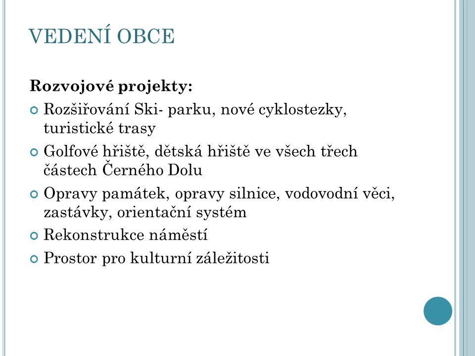 VEDENÍ OBCE Rozvojové projekty: Rozšiřování Ski- parku, nové cyklostezky, turistické trasy Golfové hřiště, dětská hřiště ve všech třech částech Černéh