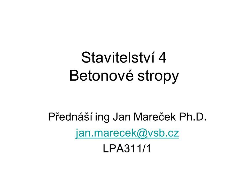 Stavitelství 4 Betonové stropy Přednáší ing Jan Mareček Ph.D. jan.marecek@vsb.cz LPA311/1