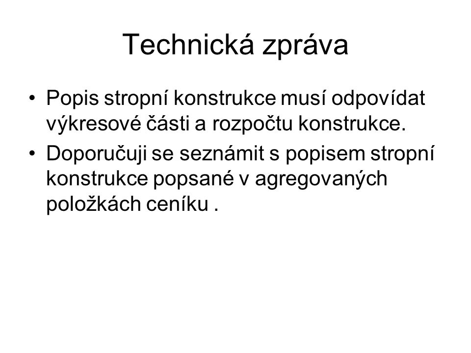 Technická zpráva Popis stropní konstrukce musí odpovídat výkresové části a rozpočtu konstrukce. Doporučuji se seznámit s popisem stropní konstrukce po