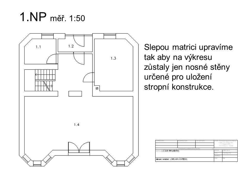 1.NP měř. 1:50 Slepou matrici upravíme tak aby na výkresu zůstaly jen nosné stěny určené pro uložení stropní konstrukce.