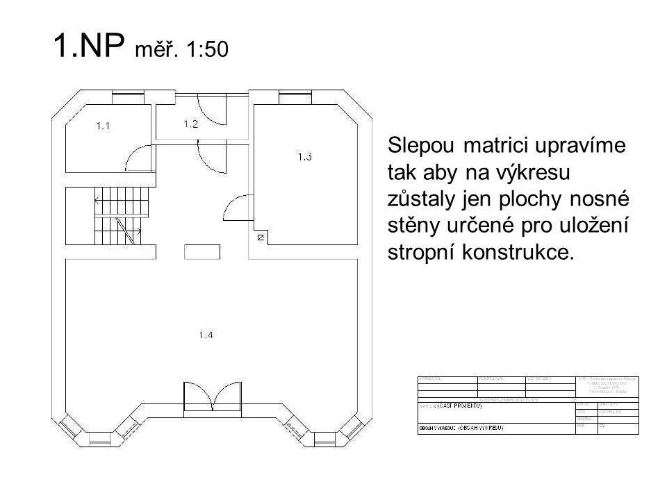 1.NP měř. 1:50 Slepou matrici upravíme tak aby na výkresu zůstaly jen plochy nosné stěny určené pro uložení stropní konstrukce.