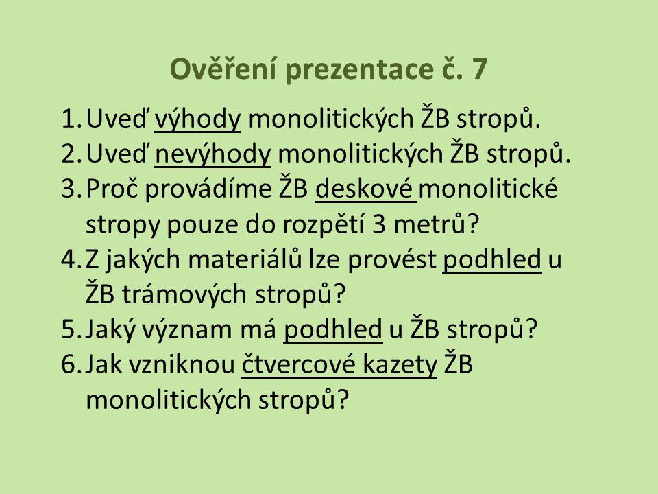 Ověření prezentace č. 7 1.Uveď výhody monolitických ŽB stropů. 2.Uveď nevýhody monolitických ŽB stropů. 3.Proč provádíme ŽB deskové monolitické stropy