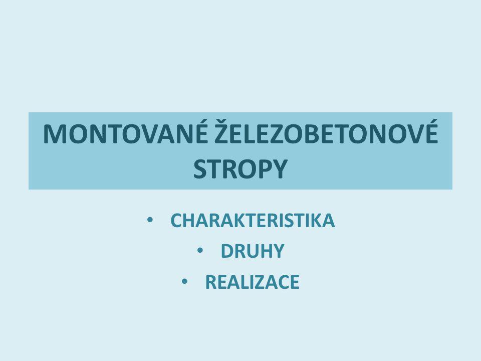 MONTOVANÉ ŽELEZOBETONOVÉ STROPY CHARAKTERISTIKA DRUHY REALIZACE