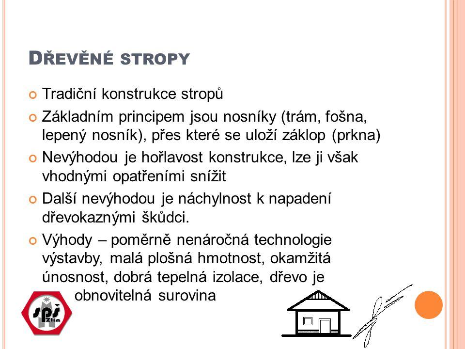 D ŘEVĚNÉ STROPY Tradiční konstrukce stropů Základním principem jsou nosníky (trám, fošna, lepený nosník), přes které se uloží záklop (prkna) Nevýhodou