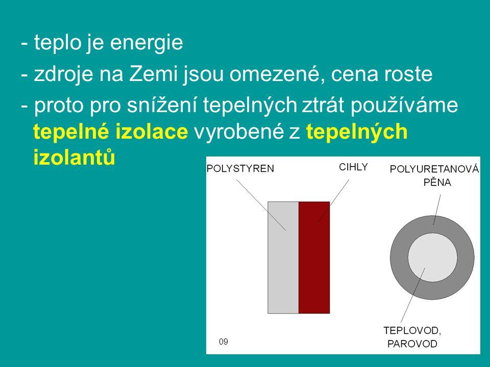 - teplo je energie - zdroje na Zemi jsou omezené, cena roste - proto pro snížení tepelných ztrát používáme tepelné izolace vyrobené z tepelných izolan