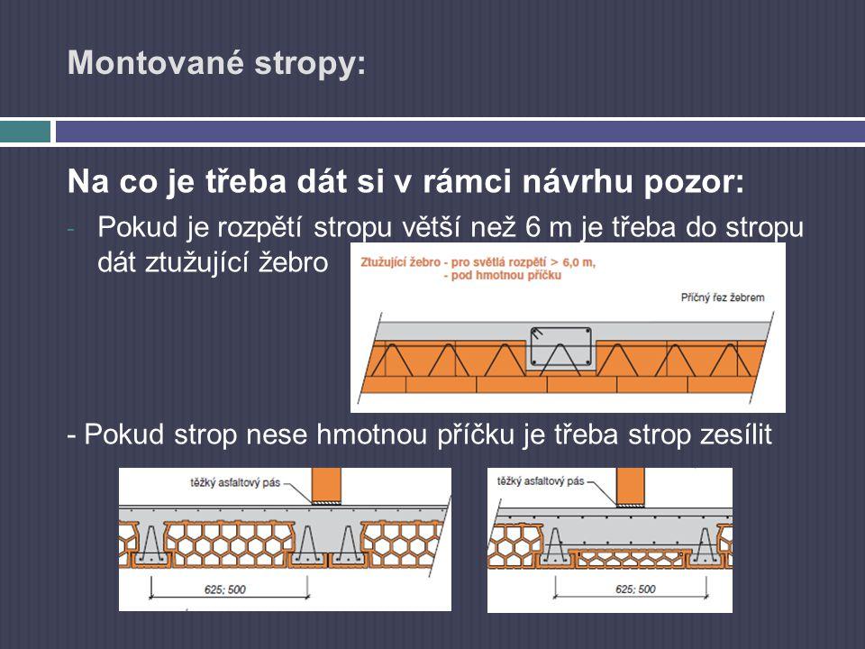 Montované stropy: Na co je třeba dát si v rámci návrhu pozor: - Pokud je rozpětí stropu větší než 6 m je třeba do stropu dát ztužující žebro - Pokud s