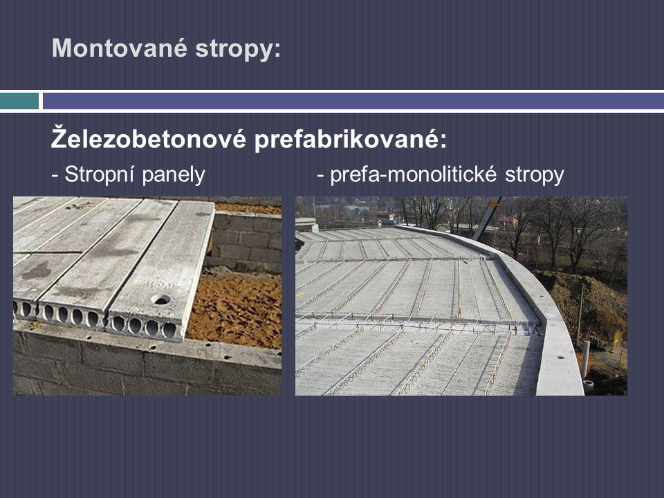 Montované stropy: Železobetonové prefabrikované: - Stropní panely- prefa-monolitické stropy