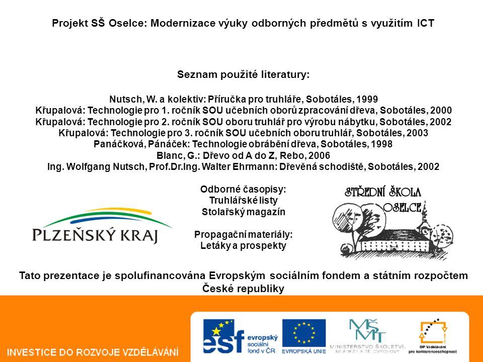 Technologie hodina číslo 64 - 78 SŠ Oselce Projekt SŠ Oselce: Modernizace výuky odborných předmětů s využitím ICT Seznam použité literatury: Nutsch, W