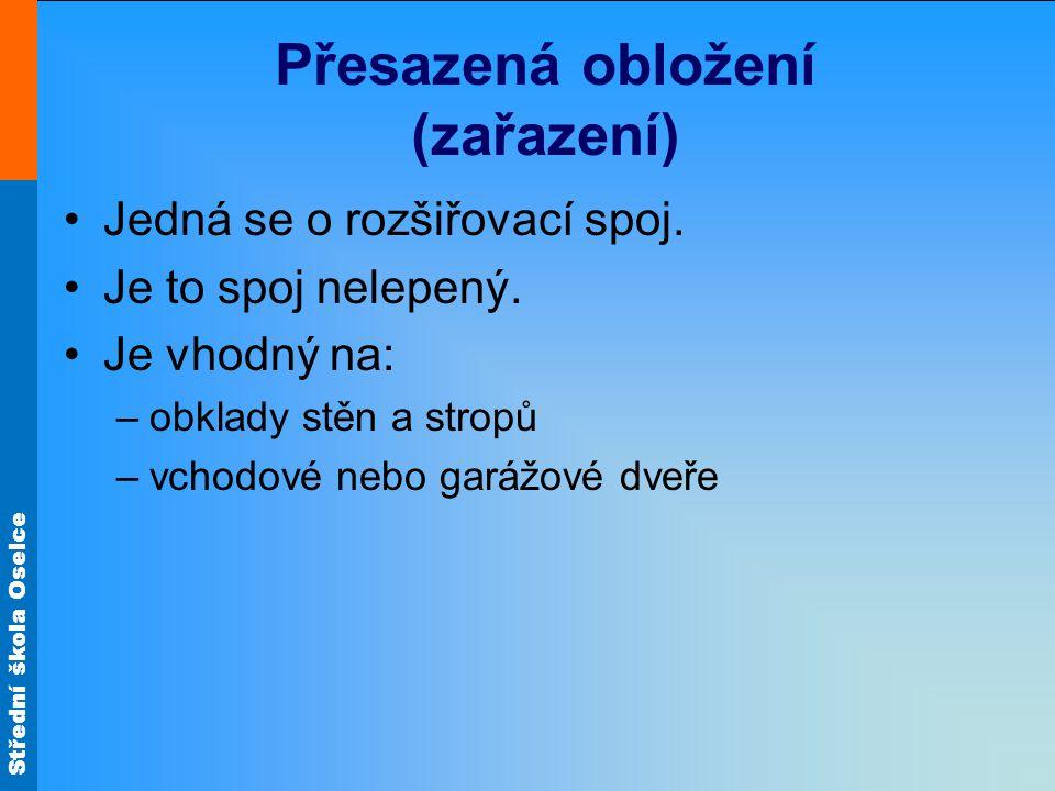 Střední škola Oselce Přesazená obložení (zařazení) Jedná se o rozšiřovací spoj.